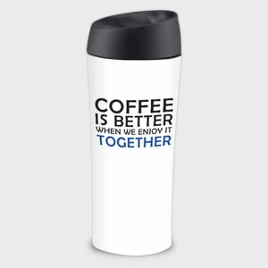Tazza termica Happy Coffe is Better when We Enjoy it Together 40 cl AMBITION